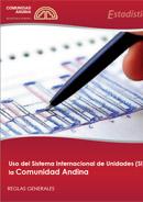 Uso del Sistema Internacional de Unidades (SI) en la Comunidad Andina. Reglas Generales