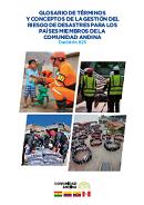 Glosario de Términos y Conceptos de la Gestión del Riesgo de Desastres para los Países Miembros de la Comunidad Andina