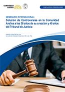 Solución de Controversias en la Comunidad Andina a los 50 años de su creación y 40 años del Tribunal de Justicia
